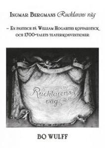 Ingmar Bergmans Rucklarens väg – En pastisch på William Hogarths kopparstick och 1700-talets teaterkonventioner