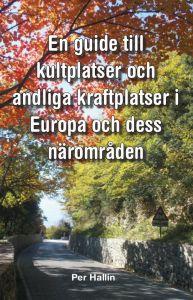 En guide till kultplatser och andliga kraftplatser i Europa och dess närområden av Per Hallin