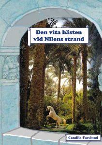 Den vita hästen vid Nilens strand av Camilla Forslund