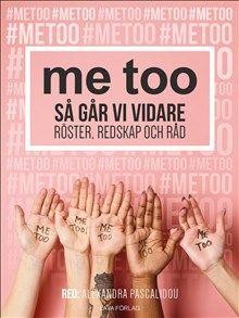 me too : Så går vi vidare - Röster, redskap och råd