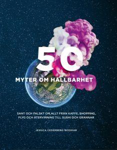 50 myter om hållbarhet : Sant och falskt om allt från kaffe, shopping, flyg