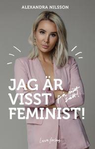 Jag är visst feminist - på mitt sätt!