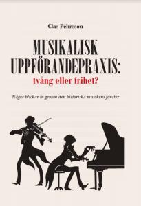 Musikalisk uppförandepraxis: tvång eller frihet?