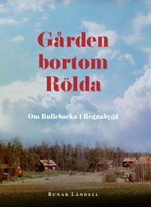 Gården bortom Rölda - om Rullebacka i Regnabygd