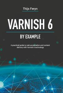 Varnish 6 by example: A practical guide to web acceleration and content delivery with Varnish 6 technology