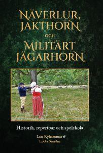Näverlur, jakthorn och militärt jägarhorn : Historik, repertoar och spelskola.