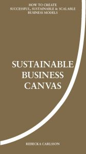 Sustainable business canvas - How to create successful, Sustainable & Scalable business models