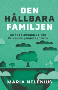 Den hållbara familjen : En föräldraguide för blivande planetskötare