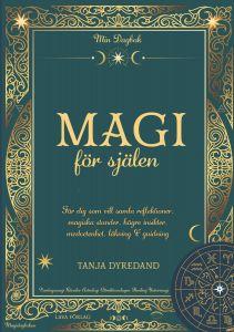 Magi för själen: Min Dagbok - För dig som vill samla reflektioner, magiska stunder, högre insikter, medvetenhet, läkning & guidning.
