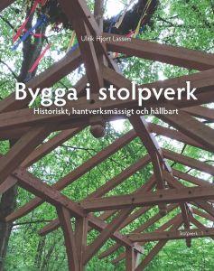 Bygga i Stolpverk - Historiskt, hantverksmässigt och hållbart