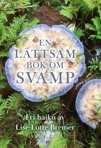 En lättsam bok om Svamp - fri haiku av Lise-Lotte Bremer
