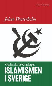 Islamismen i Sverige : Muslimska Brödraskapet ANDRA UTGÅVAN