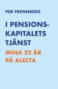 I pensionskapitalets tjänst - Mina 22 år på Alecta