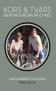 Kors och tvärs genom Europa  på cykel med Barbro och BOA av Bengt-Olov  Andersson