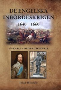De engelska inbördeskrigen 1640 – 1660 eller Karl I vs Oliver Cromwell