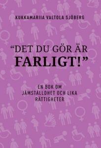 Det du gör är farligt. En bok om jämställdhet och lika rättigheter.