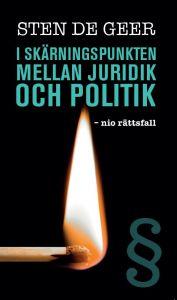I SKÄRNINGSPUNKTEN MELLAN JURIDIK OCH POLITIK - nio rättsfall av Sten De Geer