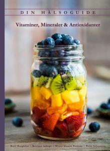 Din Hälsoguide - Vitaminer, Mineraler & Antioxidanter av Berit Bergklint, Kristine Arhage, Maria Å Persson, Petra Johansson