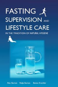 Fasting Supervision and Lifestyle Care in the Tradition of Natural Hygiene by Alec Burton, Nejla Burton and Benno Krachler