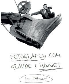 Fotografen som grävde i minnet av Toni Ottosson
