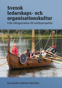 Svensk ledarskaps- och organisationskultur, från vikingavisdom till nutidsperspektiv av Gunilla Andermo Näsström