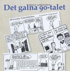 Det galna 90-talet av Bengt Ahrnstedt
