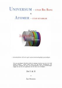 Universum – utan Big Bang & Atomer – utan kvarkar av Åke Hedberg