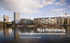 Nya Hornsberg Ett stadsbyggnadsprojekt på västra Kungsholmen av Charlotte Holst och Mats Pemer