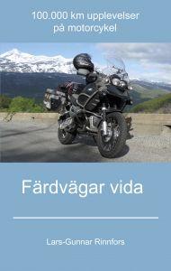 Färdvägar vida - 100.000 km upplevelser på motorcykel av Lars-Gunnar Rinnfors