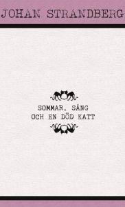 Sommar, sång och en död katt av Johan Strandberg
