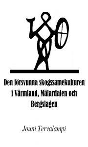 Den försvunna skogssamekulturen i Värmland, Mälardalen och Bergslagen av Jouni Tervalampi