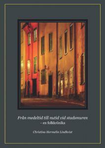 Från medeltid till nutid vid stadsmuren - en folkkrönika av Christina Hermelin lindkvist