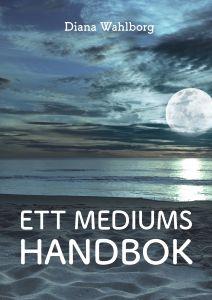 Ett Mediums Handbok av Diana  Wahlborg