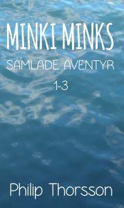MINKI MINKIS SAMLADE ÄVENTYR 1-3 av Philip Thorsson