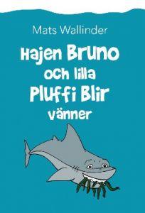 Hajen Bruno och lilla Pluffi blir vänner av Mats Wallinder