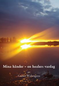 Mina händer - en healers vardag av Crister Widengren