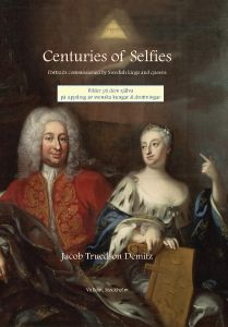 Centuries of Selfies : Portraits commissioned by Swedish kings and queens : Bilder på dem själva på uppdrag av svenska kungar och drottningar