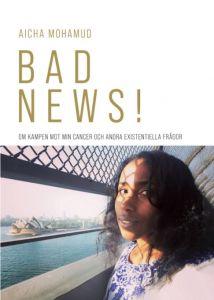 BAD NEWS! Om kampen mot min cancer och andra existentiella frågor
