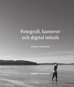 Fotografi, kameror och digital teknik av Torgny Carlsson