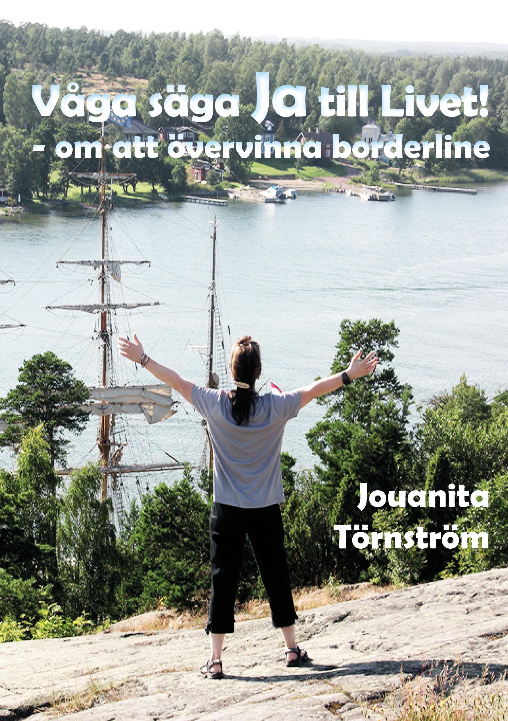 Våga säga Ja till livet - om att övervinna borderline av Jouanita Törnström