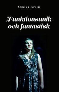 Funktionsunik och fantastisk av Annika Gelin