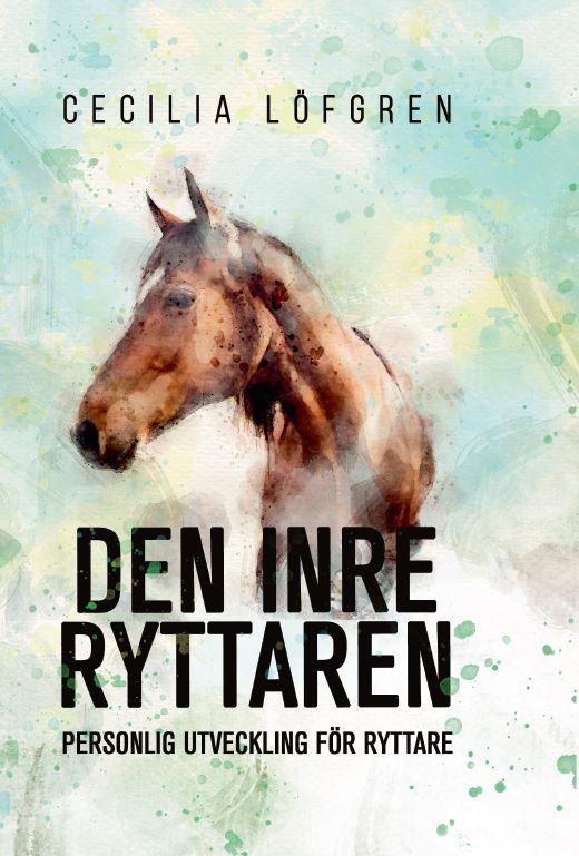 Den inre ryttaren - personlig utveckling för ryttare av Cecilia Löfgren