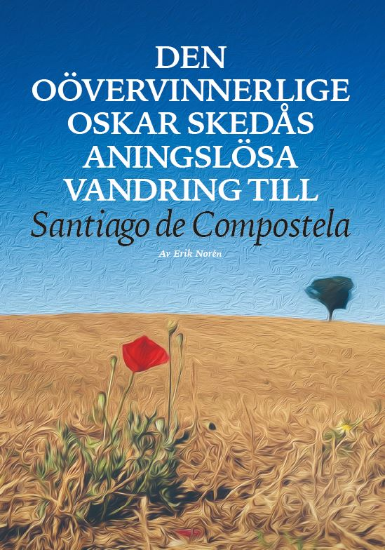 Den oövervinnerlige Oskar Skedås aningslösa vandring till Santiago de Compostela av Erik Norén