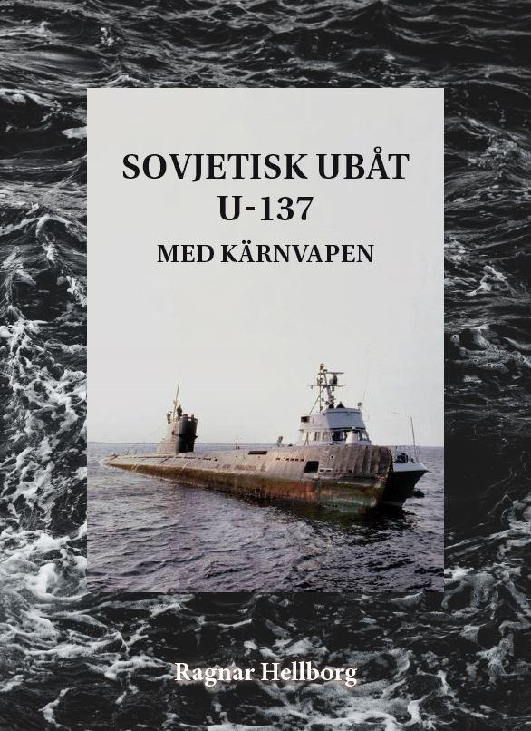 Sovjetisk ubåt U-137 med kärnvapen av Ragnar Hellborg