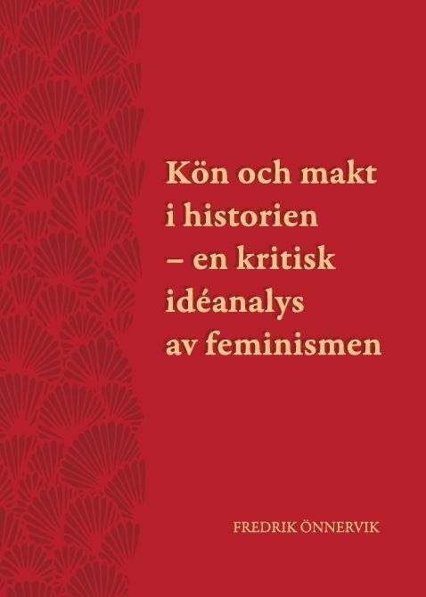 Kön och makt i historien – en kritisk idéanalys av feminismen (Feminism - en kritisk idéanalys) av Fredrik Önnervik