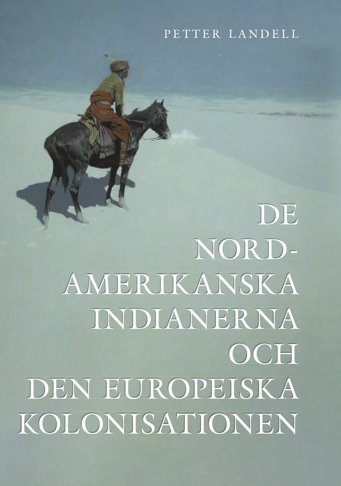 De nordamerikanska indianerna och den europeiska kolonisationen av Petter Landell