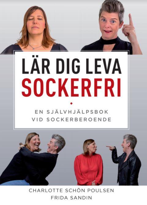 Lär dig Leva Sockerfri - En självhjälpsbok vid sockerberoende av Charlotte Schön Poulsen & Frida Sandin
