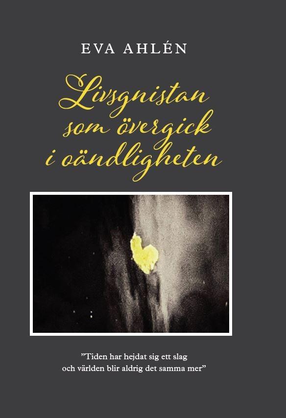 Livsgnistan som övergick i oändligheten av Eva Ahlén